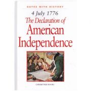 4 July 1776. The Declaration of American Independence ( Editura: Boon Books, Autor: Brian Williams ISBN 1-84234-101-4 )