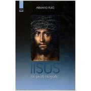 Iisus - Un profil biografic ( Editura: Meronia, Autor: Armand Puig ISBN 978-606-750-021-9 )