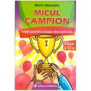 Micul campion. Teste pentru toate disciplinele. Clasa a II-a ( Editura: Carminis, Autor: Maria Alexandru ISBN 978-973-123-079-5 )