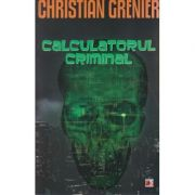Calculatorul criminal ( Editura: Paralela 45, Autor: Christian Grenier ISBN 978-973-47-1852-8 )