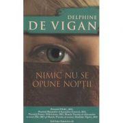 Nimic nu se opune noptii ( Editura: Paralela 45, Autor: Delphine De Vigan ISBN 978-973-47-2308-9 )