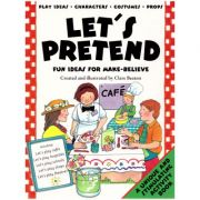 Let's Pretend. Fun Ideas For Make-Belive ( Editura: Outlet - carte limba engleza, Autor: Clare Beaton ISBN 1-874735-47-6 )