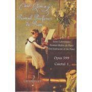 Primul profesor de pian Opus 599 Caietul I ( Editura: Grafoart, Autor: Carl Czerny ISBN 978-606-747-042-0 )