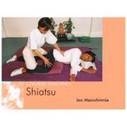 Understanding Shiatsu ( Editura: Outlet - carte limba engleza, Autor: Jan Macwhinnie, ISBN: 1-904439-10-1 )