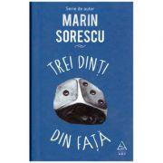 Trei dinti din fata ( Editura: Art Grup Editorial, Autor: Marin Sorescu ISBN 9786067104561 )
