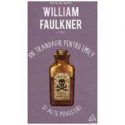 Un trandafir pentru Emily si alte povestiri ( Editura: ART Grup editorial, Autor: William Faulkner ISBN 9786067104400 )