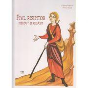 Fiul risipitor pierdut si regasit ( Editura: Via, Autor: Ciprian Vidican, Aniela Siladi ISBN 978-606-93199-5-6 )