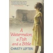A watermelon, a Fish and a Bible ( Editura: Boon Books, Autor: Christy Lefteri ISBN 978-84916-189-3 )