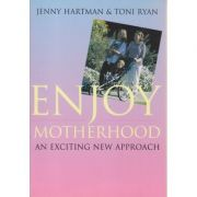Enjoy motherhood ( Editura: Boon Books, Autor: Jenny Hartman, Toni Ryan ISBN 0-85572-296-7 )