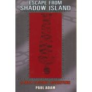 Escape from Shadow Island ( Editura: Outlet - carte limba engleza, Autor: Paul Adam ISBN 978-0-552-56032-0 )
