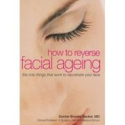 How to reverse facial ageing ( Editura: Outlet - carte limba engleza, Autor: Brooke Seckel ISBN 978-0-572-03288-3 )
