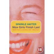 Nice girls finish last ( Editura: Outlet - carte limba engleza, Autor: Sparkle Hayter ISBN 1-84243-155-2 )