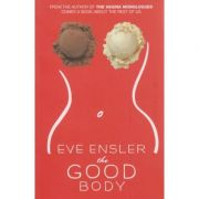 The Good body ( Editura: Outlet - carte limba engleza, Autor: Eve Ensler ISBN 0-434-01328-5 )