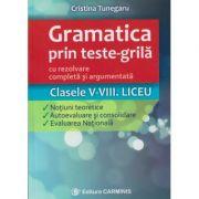 Gramatica prin teste-grila cu rezolvare completa si argumentata clasele 5-8. Liceu ( Editura: Carminis, Autor: Cristina Tunegaru ISBN 978-973-123-224-6 )