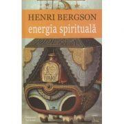 Energia spirituala ( Editura: Cartex, Autor: Henri Bergson ISBN 978-606-8023-94-6 )