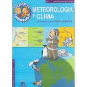 Super Imbatabil, Mteorologia si clima ( Editura: Didactica Publishing House ISBN 9786066831550 )