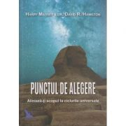 Punctul de alegere ( Editura: For You, Autor: Harry Massey, David Hamilton ISBN 978-606-639-111-5 )