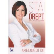 Stai drept intr-o lume in care se destrama ( Editura: For You, Autor: Angelique Du Toit ISBN 978-606-639-141-2 )