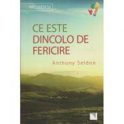 Ce este dincolo de fericire ( Editura: Niculescu, Autor: Anthony Seldon ISBN 978-606-38-0095-5 )