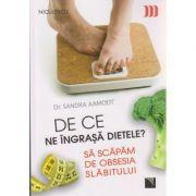 De ce ne ingrasa dietele? Sa scapam de obsesia slabitului ( Editura: Niculescu, Autor: Sandra Aamodt ISBN 978-606-38-0093-1 )