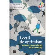 Lectii de optimism pentru cei hotarati sa fie fericiti ( Editura: Niculescu, Autor: Jean-Paul Guedj ISBN 978-606-38-0103-7)