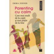 Parenting cu calm / cere mai mult de la copii si mai putin de la tine ( Editura: Niculescu, Autor: Emma Jenner ISBN 978-606-38-0090-0 )