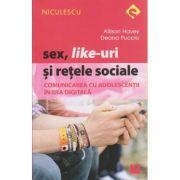 Sex, like-uri si retele sociale, comunicarea cu adolescentii in era digitala ( Editura: Niculescu, Autor: Allison Havey, Deana Puccio ISBN 978-606-38-0092-4 )