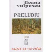 Preludiu ( Editura: Tempus, Autor: Ileana Vulpescu ISBN 978-606-83232-7-4 )