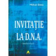 Invitatie la D. N. A. - teatru scurt - ( Editura: Zeit, Autor: Mihai Dinu ISBN 978-606-8455-15-0 )