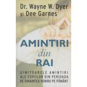 Amintiri din Rai ( Editura: Adevar Divin, Autor: Wayne W. Dyer, Dee Garnes ISBN 978-606-756-003-9 )