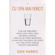 Cu 10% mai fericit ( Editura: Adevar Divin, Autor: Dan Harris ISBN 978-606-756-000-8 )