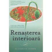 Renasterea interioara ( Editura: Adevar Divin, Autor: Elizabeth Lesser ISBN 978-606-756-014-5 )