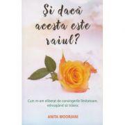 Si daca acesta este raiul ( Editura: Adevar Divin, Autor: Anita Moorjani ISBN 978-606-756-017-6 )