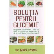 Solutia pentru glicemie ( Editura: Adevar Divin, Autor: Dr. Mark Hyman ISBN 9786067560183 )