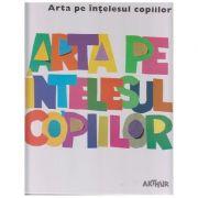 Arta pe intelesul copiilor / Cartea Alba ( Editura: Arthur ISBN 978-606-788-121-9 )