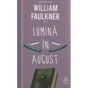 Lumina in August ( Editura: Art Grup Editorial, Autor: William Faulkner ISBN 978-606-710-470-7 )