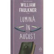 Lumina in August ( Editura: Art Grup Editorial, Autor: William Faulkner ISBN 978-606-710-470-7 )