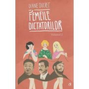 Femeile dictatorilor volumul 2 ( Editura: Curtea Veche, Autor: Diane Ducret ISBN 978-606-588-954-5 )