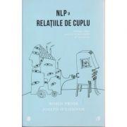 NLP si relatiile de cuplu ( Editura: Curtea Veche, Autor(i): Robin Prior, Joseph O' Connor ISBN 978-606-588-707-7 )