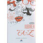 Iubirea de la A la Z ( Editura: Bookzone, Autor: Andrei Vulpescu ISBN 978-606-94303-5-4 )