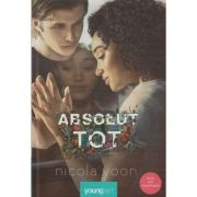 Absolut tot ( Editura: Art Grup Editorial, Autor: Nicola Yoon ISBN 978-606-710-348-9 )