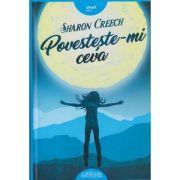 Povesteste-mi ceva ( Editura: Arthur, Autor: Sharon Creech ISBN 978-606-788-061-8 )