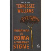 Primavara la Roma a doamnei Stone ( Editura: Art Grup Editorial, Autor: Tennessee Williams ISBN 978-606-710-473-8 )