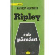 Ripley sub pamant ( Editura: Paladin, Autor: Patricia Highsmith ISBN 978-606-8673-26-4 )