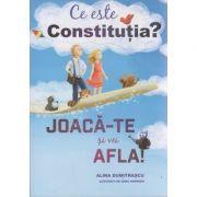Ce este Constitutia / Joaca-te si vei afla ( Editura: Curtea Veche, Autor: Alina Dumitrascu ISBN 978-606-588-970-5 )
