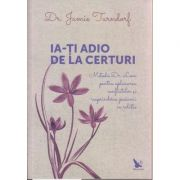 Ia-ti adio de la certuri ( Editura: For You, Autor: Dr. Jamie Turndorf ISBN 978-606-639-132-0 )