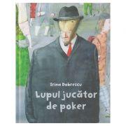Lupul jucator de poker ( Editura: Arthur, Autor: Irina Dobrescu ISBN 978-606-788-196-7 )