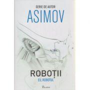 Robotii / Eu, Robotul ( Editura: Paladin, Autor: Isaac Asimov ISBN 978-606-8673-47-9 )
