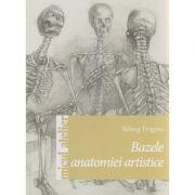 Bazele anatomiei artistice ( Editura: Casa, Autor: Konig Frigyes ISBN 978-606-8527-20-8 )