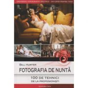 Fotografia de nunta ( Editura: Casa, Autor: Bill Hurter ISBN 978-606-787-014-5 )
